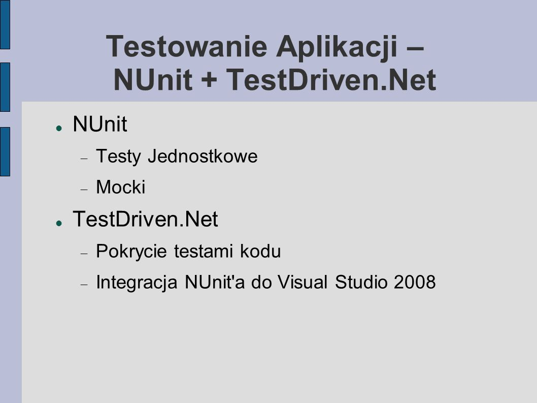 Testowanie Aplikacji – NUnit + TestDriven.Net NUnit Testy Jednostkowe Mocki TestDriven.Net Pokrycie testami kodu Integracja NUnit'a do Visual Studio 2