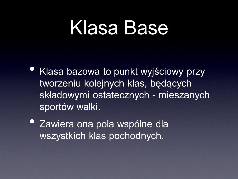 Klasa Base Klasa bazowa to punkt wyjściowy przy tworzeniu kolejnych klas, będących składowymi ostatecznych - mieszanych sportów walki. Zawiera ona pol