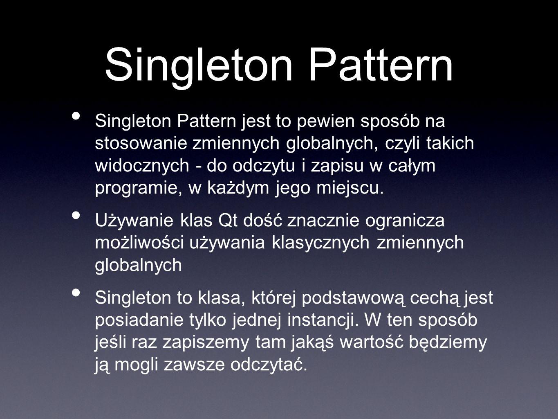 Singleton Pattern Singleton Pattern jest to pewien sposób na stosowanie zmiennych globalnych, czyli takich widocznych - do odczytu i zapisu w całym pr
