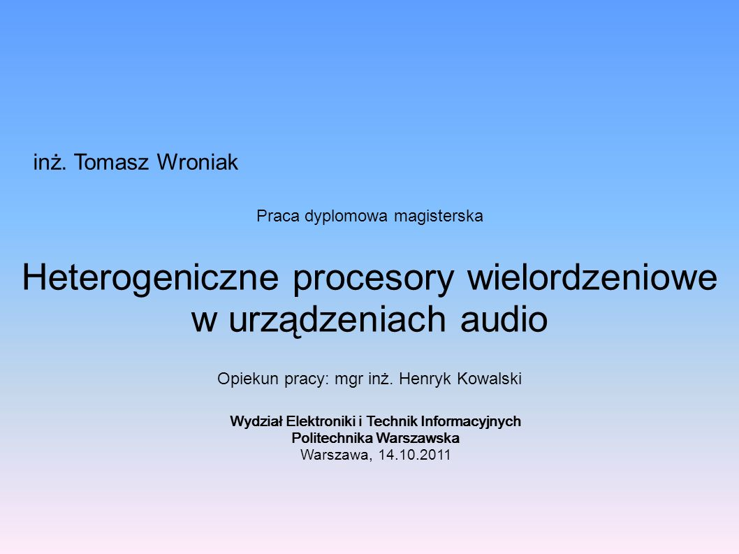 Cel pracy Studium wykonalności – zasadność stosowania heterogenicznych procesorów wielordzeniowych w urządzeniach audio Przeniesienie systemu CPEG na nową, bardziej wydajną platformę sprzętową Wypracowanie ogólnego modelu architektury oprogramowania systemów audio opartych na procesorach wielordzeniowych