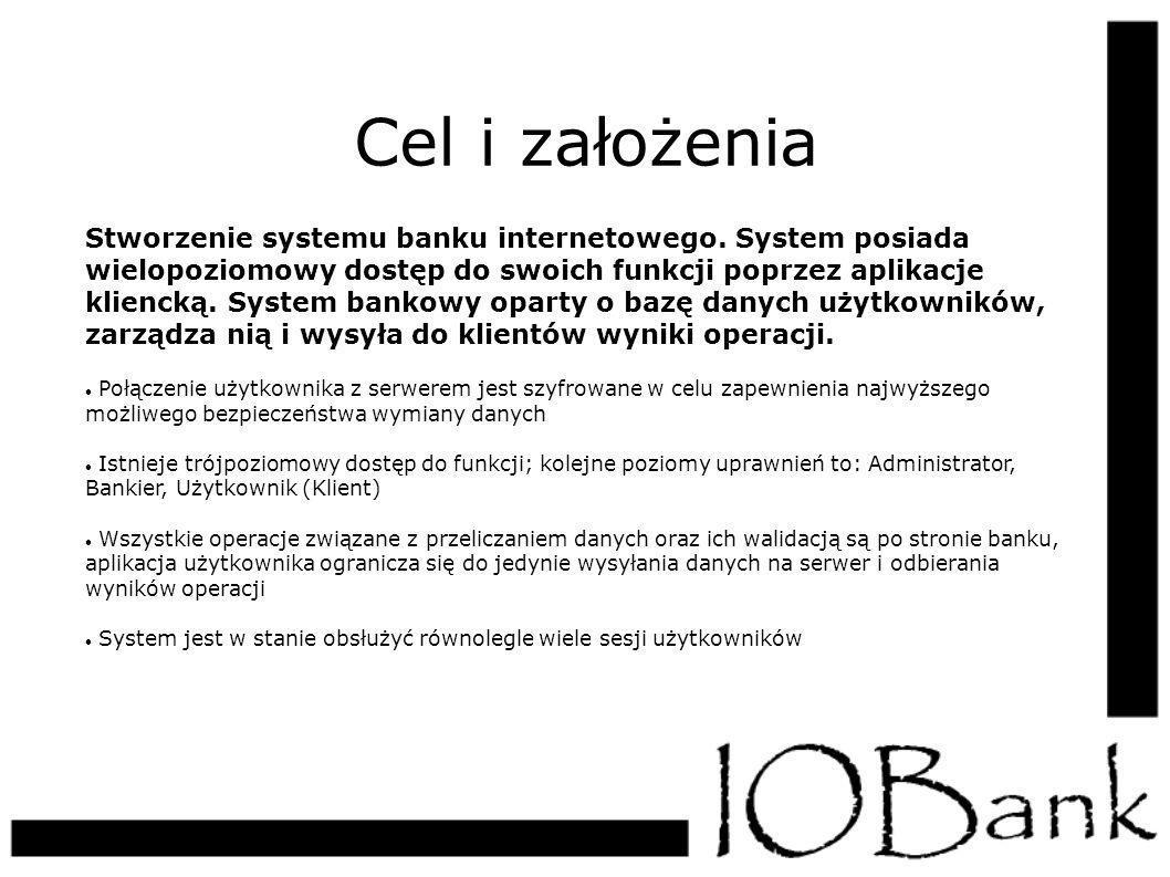 Cel i założenia Stworzenie systemu banku internetowego. System posiada wielopoziomowy dostęp do swoich funkcji poprzez aplikacje kliencką. System bank