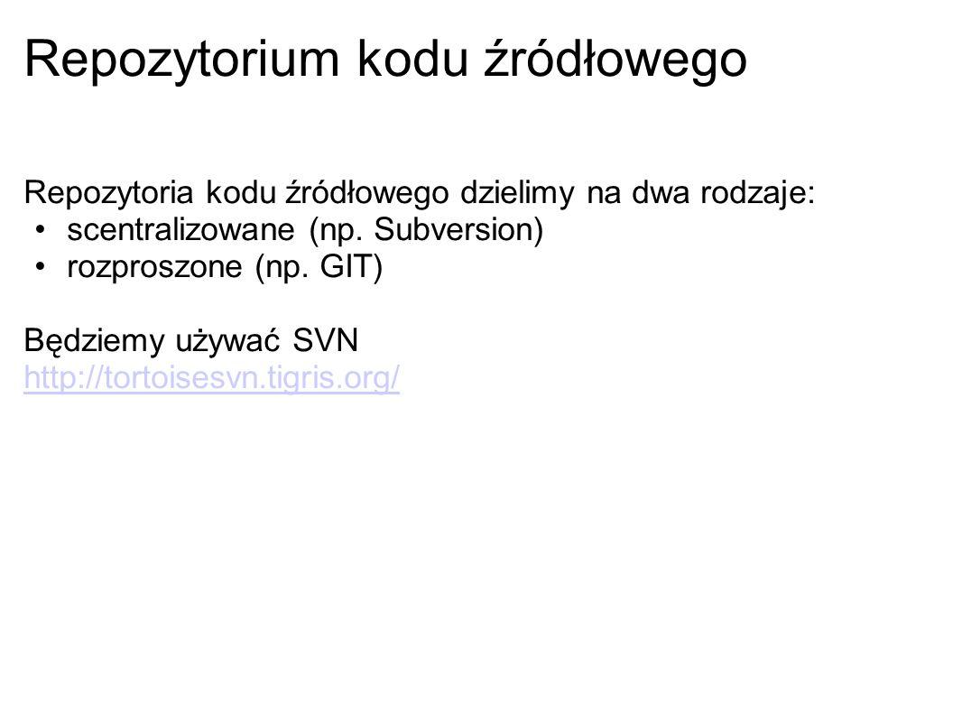 Repozytorium kodu źródłowego Repozytoria kodu źródłowego dzielimy na dwa rodzaje: scentralizowane (np. Subversion) rozproszone (np. GIT) Będziemy używ