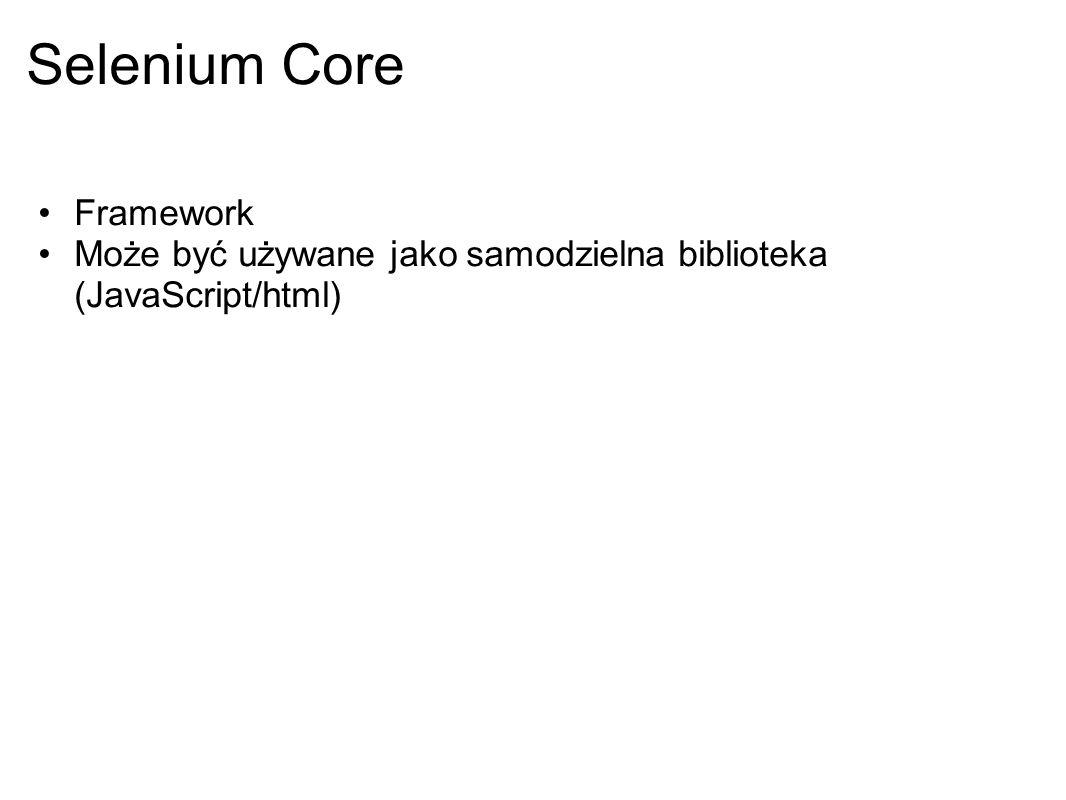 Selenium Core Framework Może być używane jako samodzielna biblioteka (JavaScript/html)