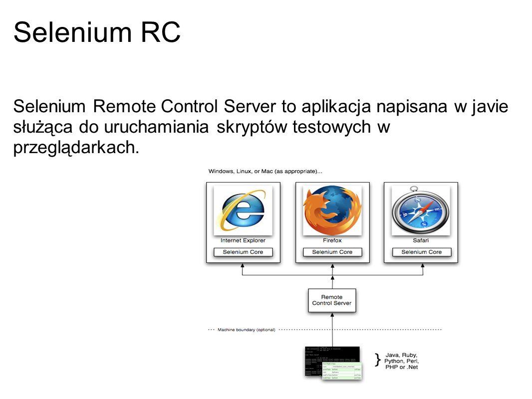 Selenium RC Selenium Remote Control Server to aplikacja napisana w javie służąca do uruchamiania skryptów testowych w przeglądarkach.
