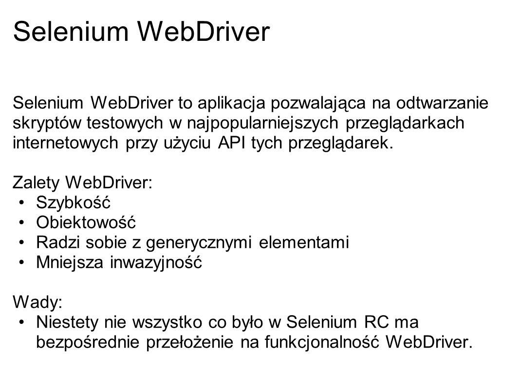 Selenium WebDriver Selenium WebDriver to aplikacja pozwalająca na odtwarzanie skryptów testowych w najpopularniejszych przeglądarkach internetowych pr