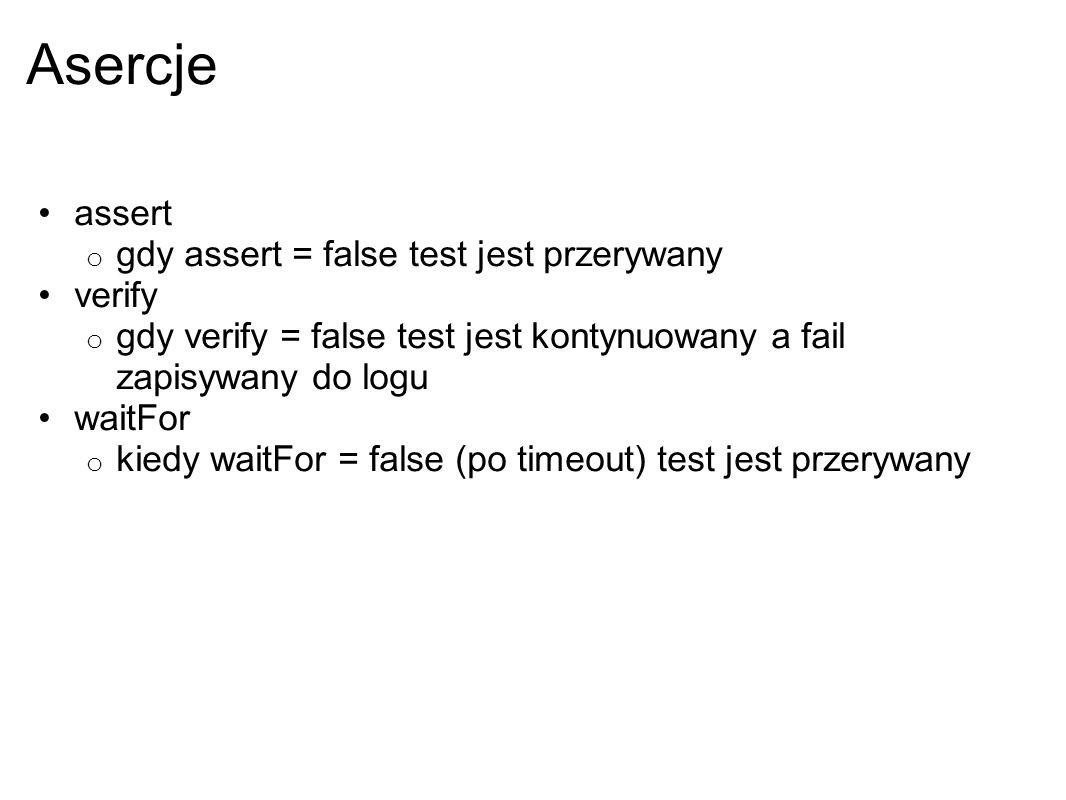 Asercje assert o gdy assert = false test jest przerywany verify o gdy verify = false test jest kontynuowany a fail zapisywany do logu waitFor o kiedy