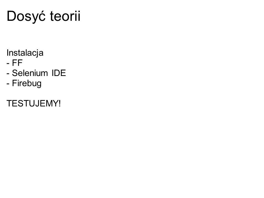 Dosyć teorii Instalacja - FF - Selenium IDE - Firebug TESTUJEMY!