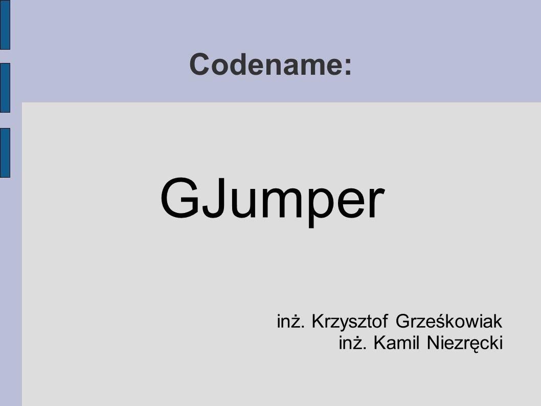 Codename: GJumper inż. Krzysztof Grześkowiak inż. Kamil Niezręcki