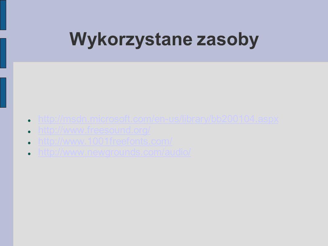 Wykorzystane zasoby http://msdn.microsoft.com/en-us/library/bb200104.aspx http://www.freesound.org/ http://www.1001freefonts.com/ http://www.newground