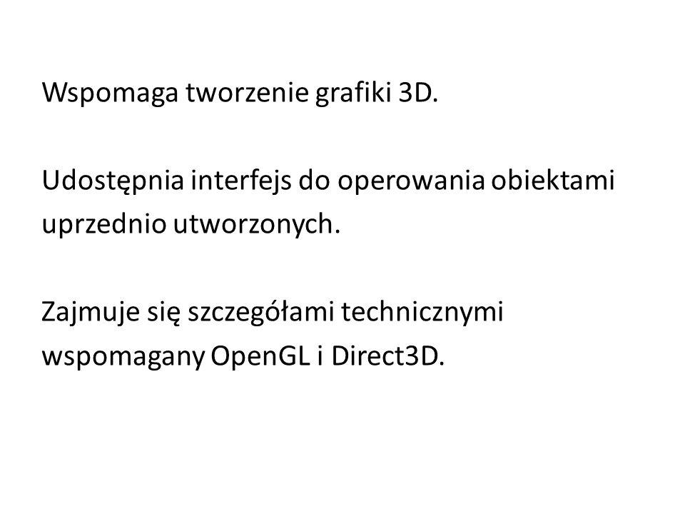 Wspomaga tworzenie grafiki 3D. Udostępnia interfejs do operowania obiektami uprzednio utworzonych.