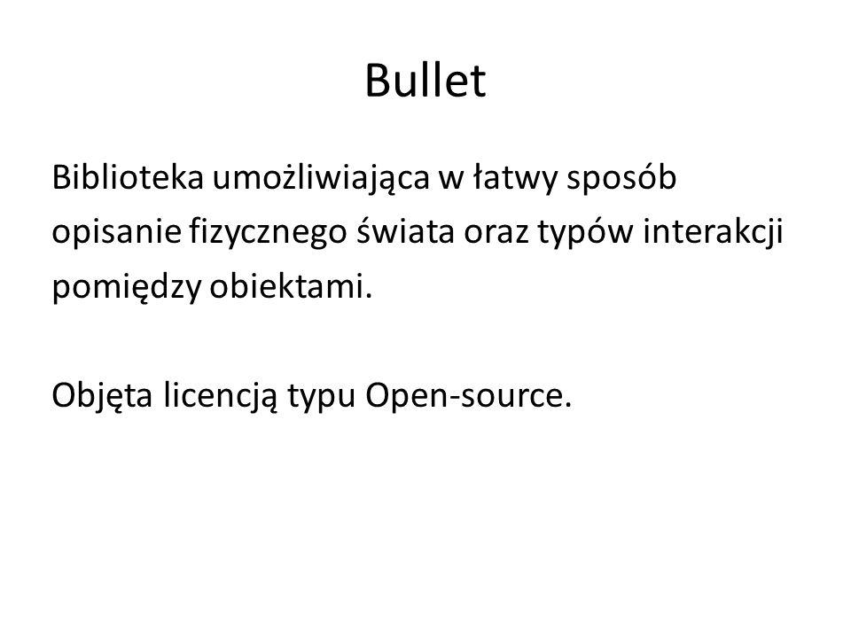 Bullet Biblioteka umożliwiająca w łatwy sposób opisanie fizycznego świata oraz typów interakcji pomiędzy obiektami.