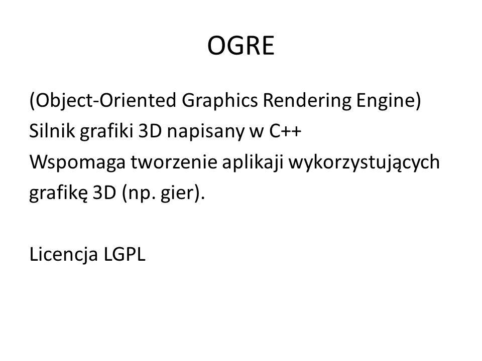 OGRE (Object-Oriented Graphics Rendering Engine) Silnik grafiki 3D napisany w C++ Wspomaga tworzenie aplikaji wykorzystujących grafikę 3D (np.