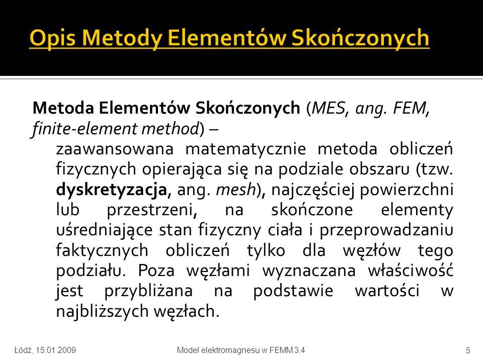 Metoda Elementów Skończonych (MES, ang. FEM, finite-element method) – zaawansowana matematycznie metoda obliczeń fizycznych opierająca się na podziale