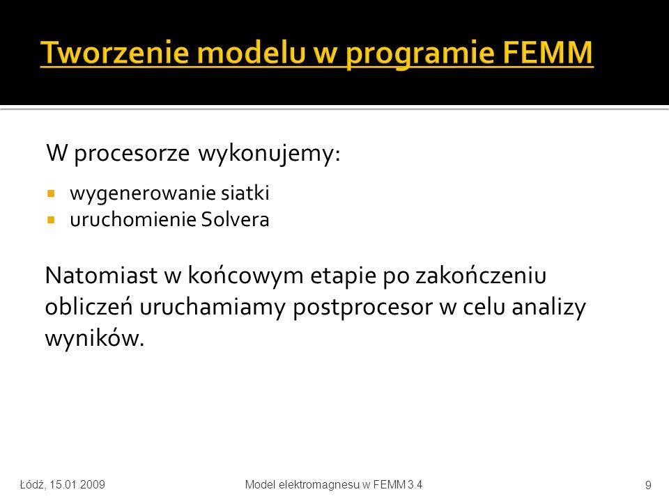 Łódź, 15.01.2009Model elektromagnesu w FEMM 3.4 20
