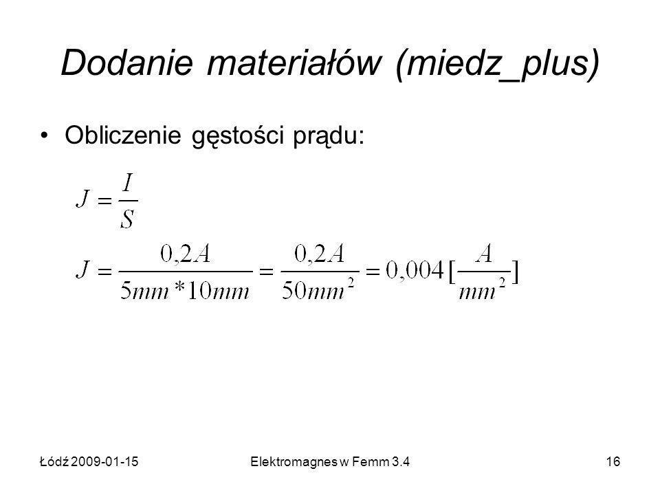 Łódź 2009-01-15Elektromagnes w Femm 3.416 Dodanie materiałów (miedz_plus) Obliczenie gęstości prądu: