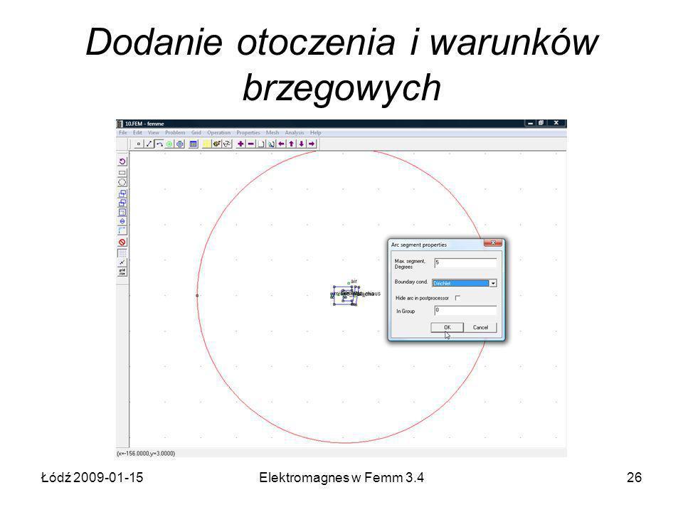 Łódź 2009-01-15Elektromagnes w Femm 3.426 Dodanie otoczenia i warunków brzegowych