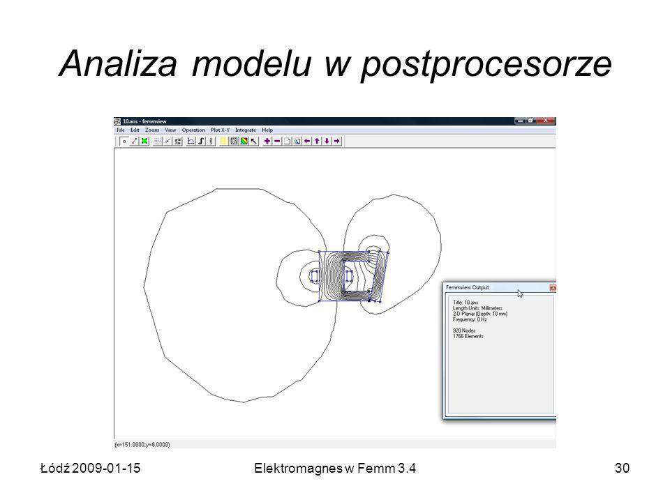 Łódź 2009-01-15Elektromagnes w Femm 3.430 Analiza modelu w postprocesorze
