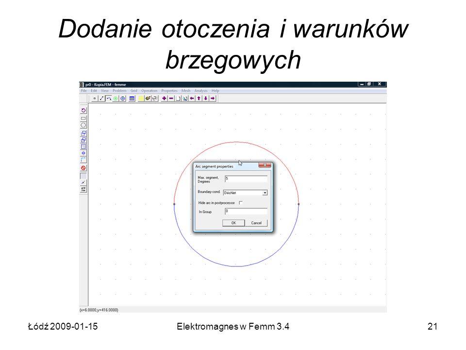 Łódź 2009-01-15Elektromagnes w Femm 3.421 Dodanie otoczenia i warunków brzegowych