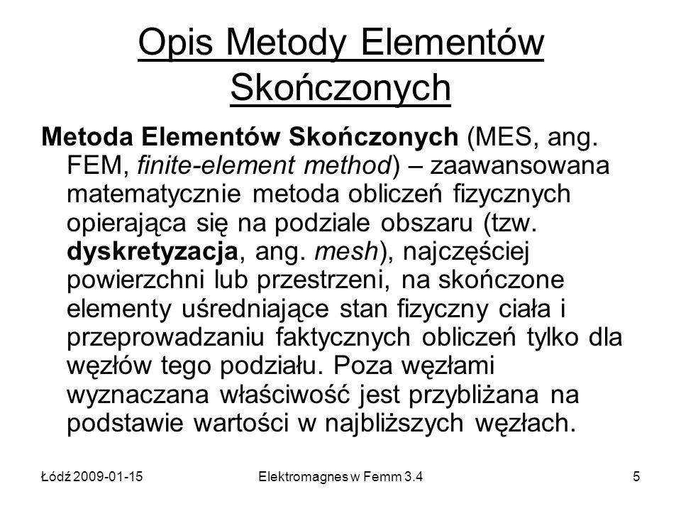 Łódź 2009-01-15Elektromagnes w Femm 3.45 Opis Metody Elementów Skończonych Metoda Elementów Skończonych (MES, ang. FEM, finite-element method) – zaawa