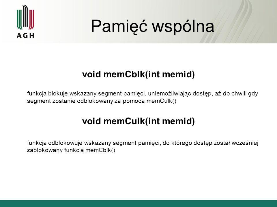 Pamięć wspólna void memCblk(int memid) funkcja blokuje wskazany segment pamięci, uniemożliwiając dostęp, aż do chwili gdy segment zostanie odblokowany