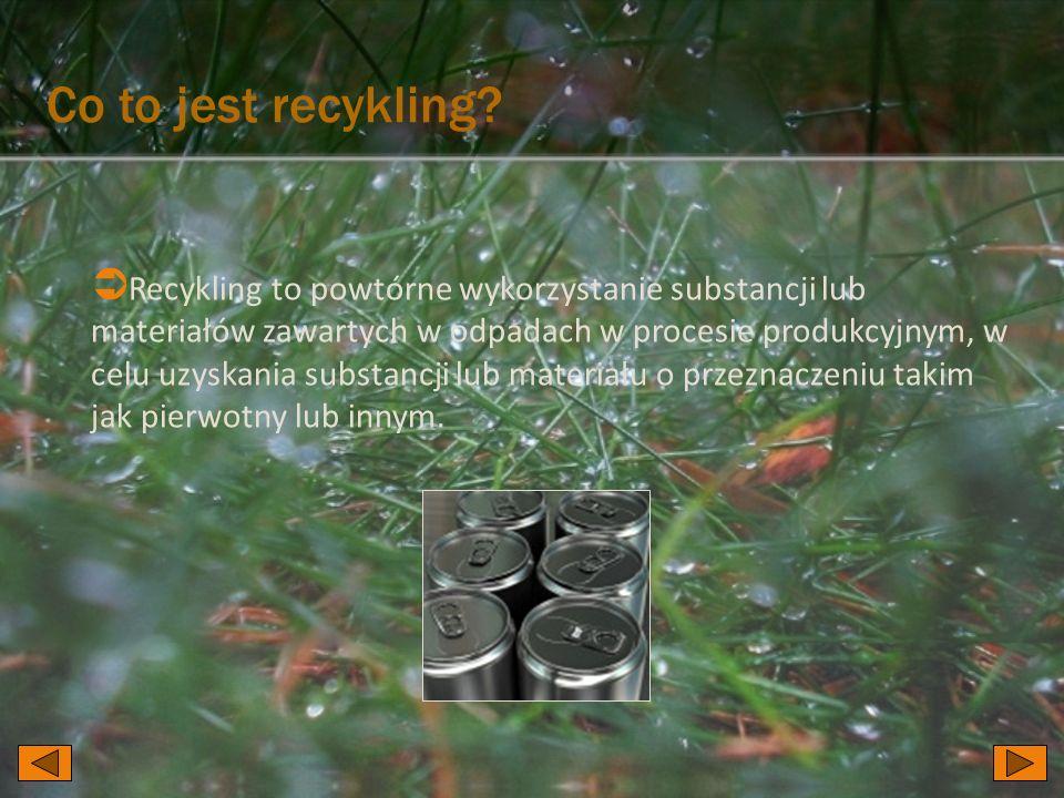 Co to jest recykling? Recykling to powtórne wykorzystanie substancji lub materiałów zawartych w odpadach w procesie produkcyjnym, w celu uzyskania sub