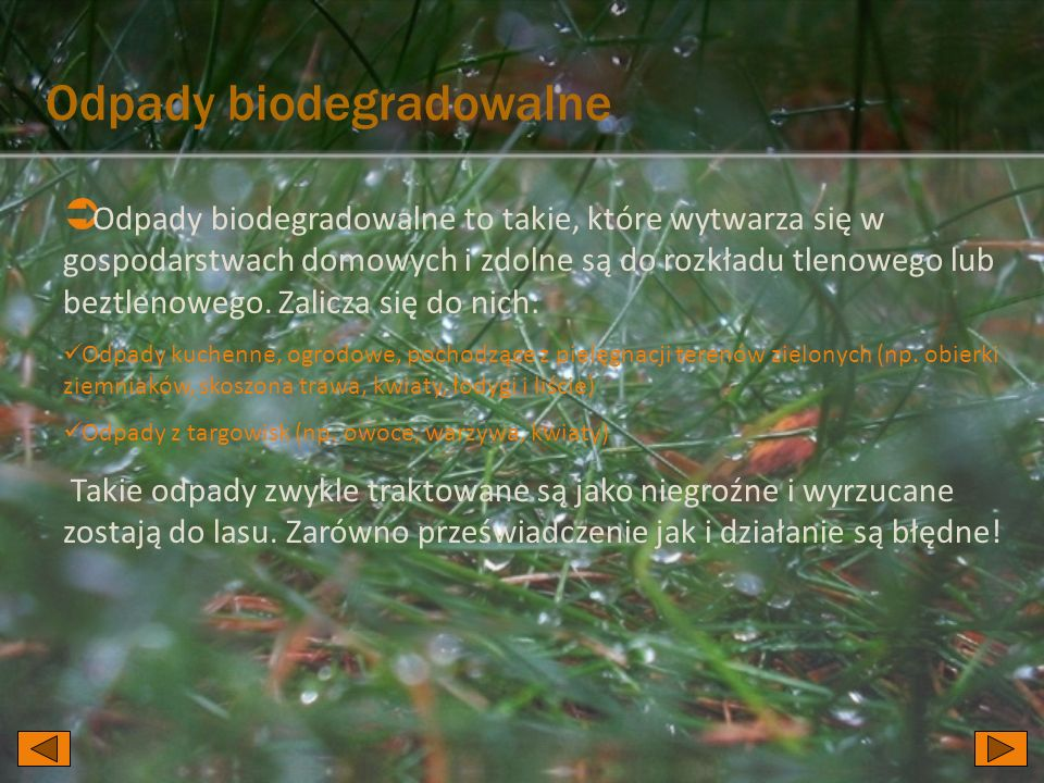 Odpady biodegradowalne Odpady biodegradowalne to takie, które wytwarza się w gospodarstwach domowych i zdolne są do rozkładu tlenowego lub beztlenoweg
