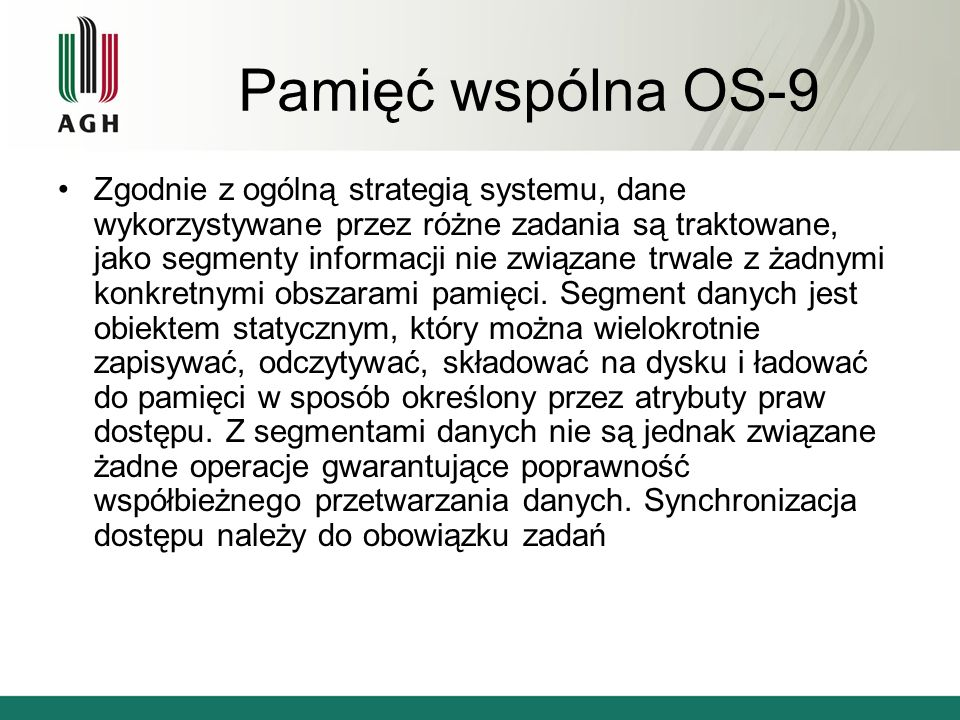 Pamięć wspólna OS-9 Zgodnie z ogólną strategią systemu, dane wykorzystywane przez różne zadania są traktowane, jako segmenty informacji nie związane trwale z żadnymi konkretnymi obszarami pamięci.