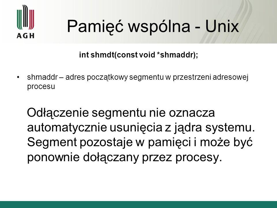Pamięć wspólna - Unix int shmctl(int shmid, int cmd, struct shmid_ds *buf); shmid – identyfikator segmentu cmd - operacja sterująca buf – wskaźnik do bufora przeznaczonego na strukturę shmid_ds segmentu.