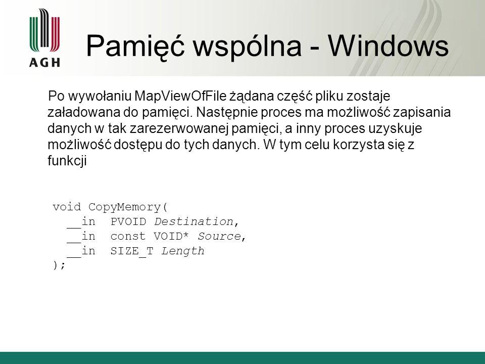 Pamięć wspólna - Windows Kiedy dostęp do pliku staje się zbędyny proces powinien wyowłać funkcję CloseHandle(), aby system mógł zwolnić miejsce w pamięci BOOL WINAPI CloseHandle( __in HANDLE hObject );