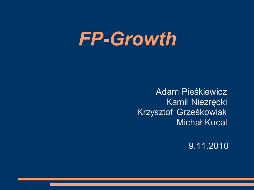 FP-Growth Adam Pieśkiewicz Kamil Niezręcki Krzysztof Grześkowiak Michał Kucal 9.11.2010