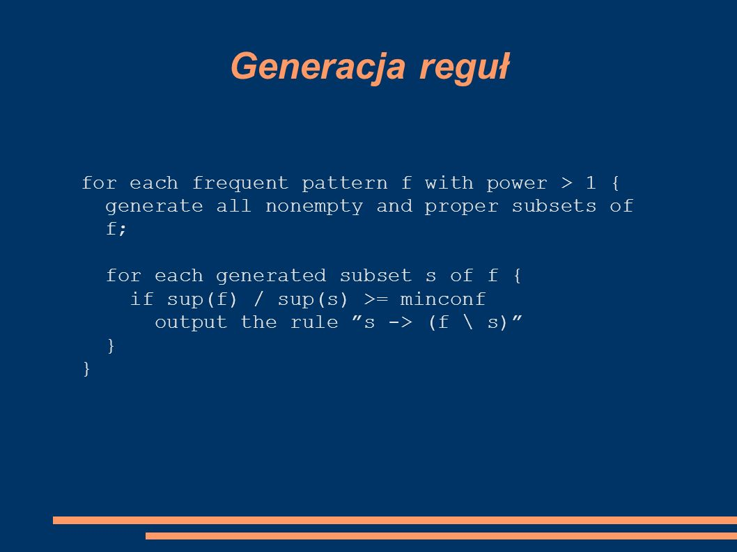 Generacja reguł for each frequent pattern f with power > 1 { generate all nonempty and proper subsets of f; for each generated subset s of f { if sup(