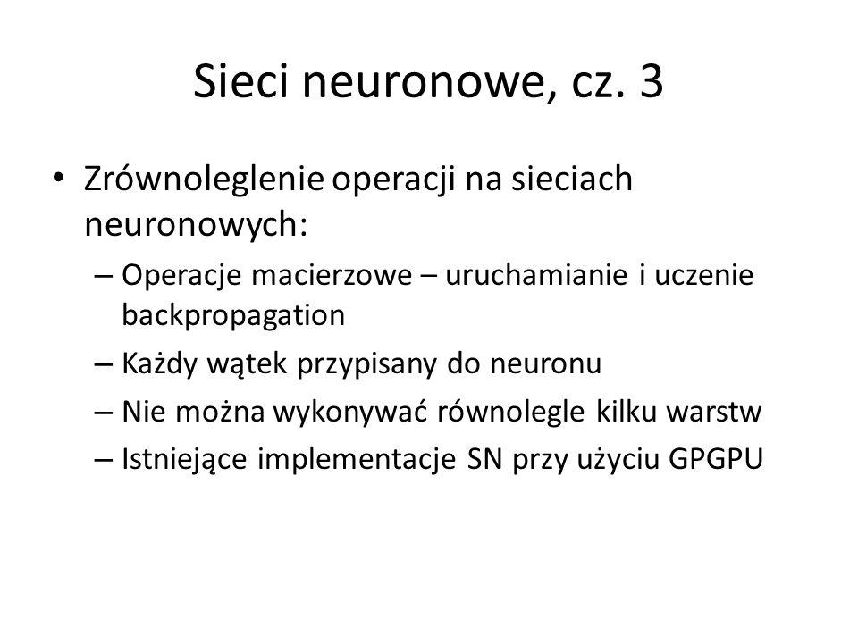 Sieci neuronowe, cz. 3 Zrównoleglenie operacji na sieciach neuronowych: – Operacje macierzowe – uruchamianie i uczenie backpropagation – Każdy wątek p