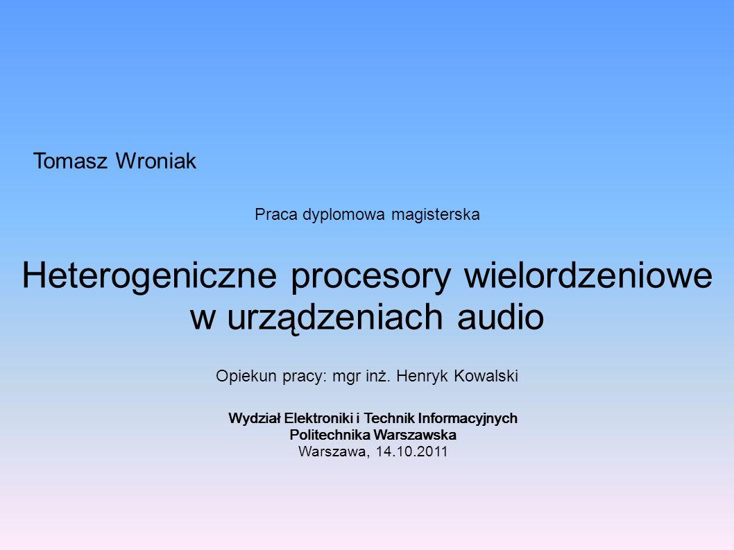 Cel pracy Studium wykonalności – zasadność stosowania heterogenicznych procesorów wielordzeniowych w urządzeniach audio Przeniesienie systemu CPEG na nową platformę sprzętową Wypracowanie ogólnego modelu architektury oprogramowania