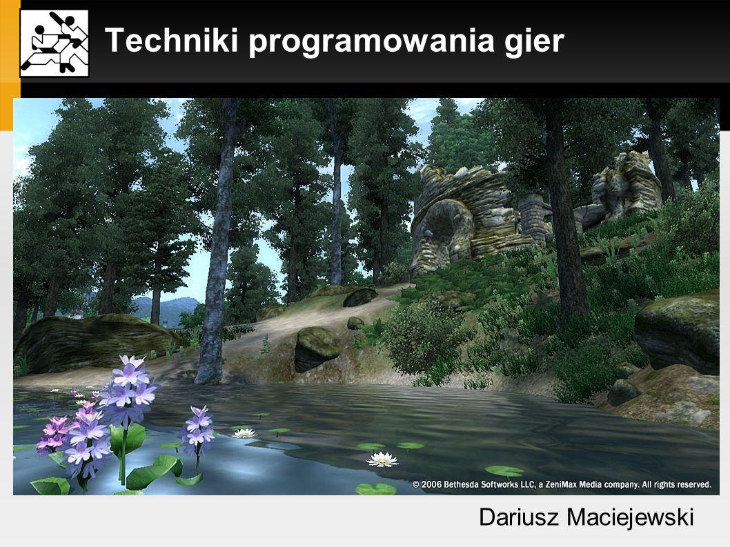 Techniki programowania gier Dariusz Maciejewski