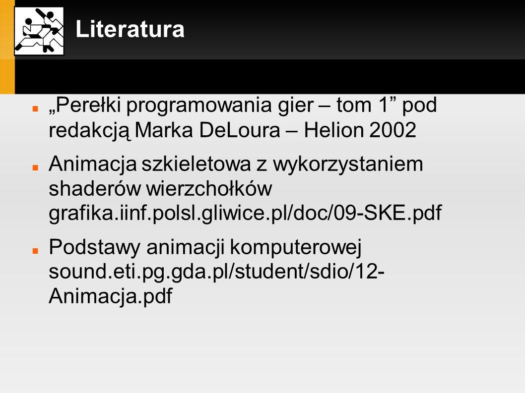 Literatura Perełki programowania gier – tom 1 pod redakcją Marka DeLoura – Helion 2002 Animacja szkieletowa z wykorzystaniem shaderów wierzchołków gra