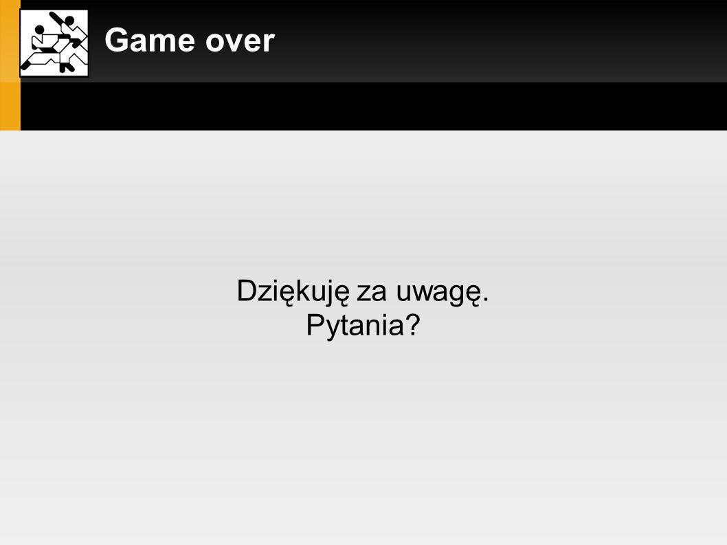 Game over Dziękuję za uwagę. Pytania?