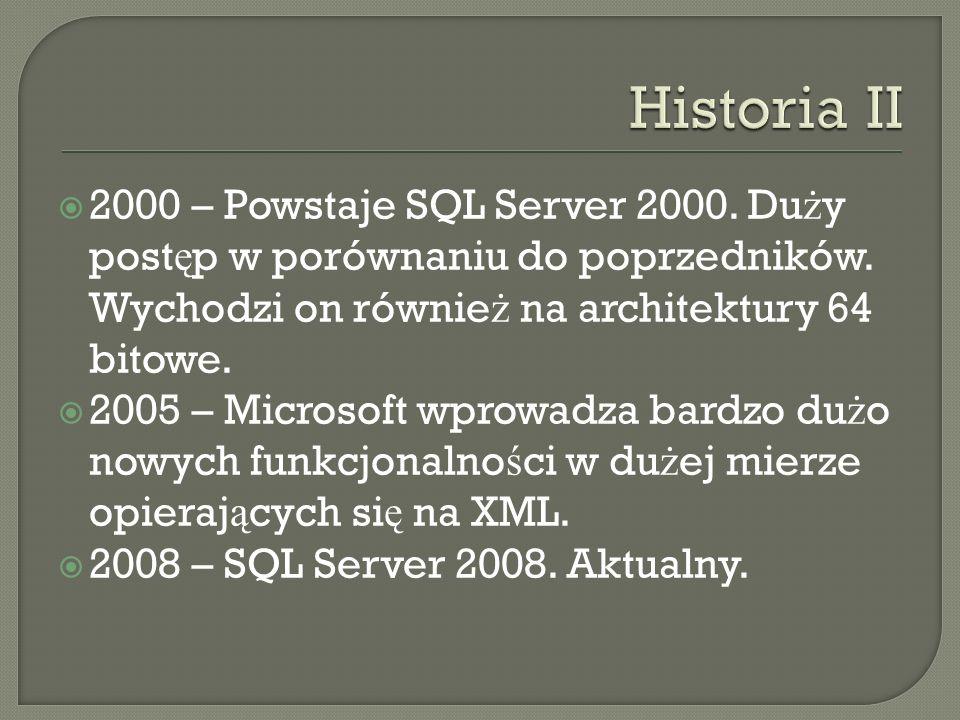 2000 – Powstaje SQL Server 2000. Du ż y post ę p w porównaniu do poprzedników. Wychodzi on równie ż na architektury 64 bitowe. 2005 – Microsoft wprowa