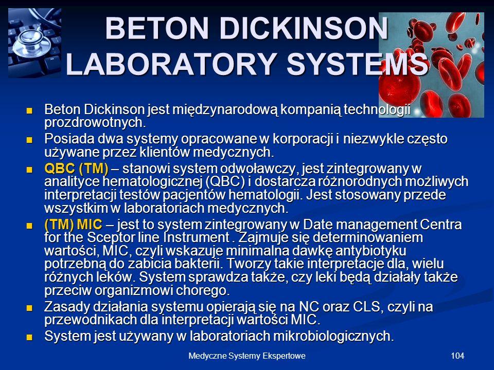 104Medyczne Systemy Ekspertowe BETON DICKINSON LABORATORY SYSTEMS Beton Dickinson jest międzynarodową kompanią technologii prozdrowotnych. Beton Dicki