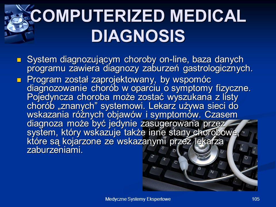 105Medyczne Systemy Ekspertowe COMPUTERIZED MEDICAL DIAGNOSIS System diagnozującym choroby on-line, baza danych programu zawiera diagnozy zaburzeń gas