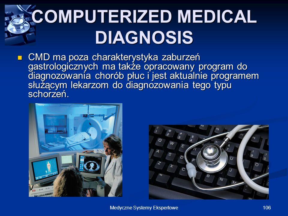 106Medyczne Systemy Ekspertowe COMPUTERIZED MEDICAL DIAGNOSIS CMD ma poza charakterystyka zaburzeń gastrologicznych ma także opracowany program do dia