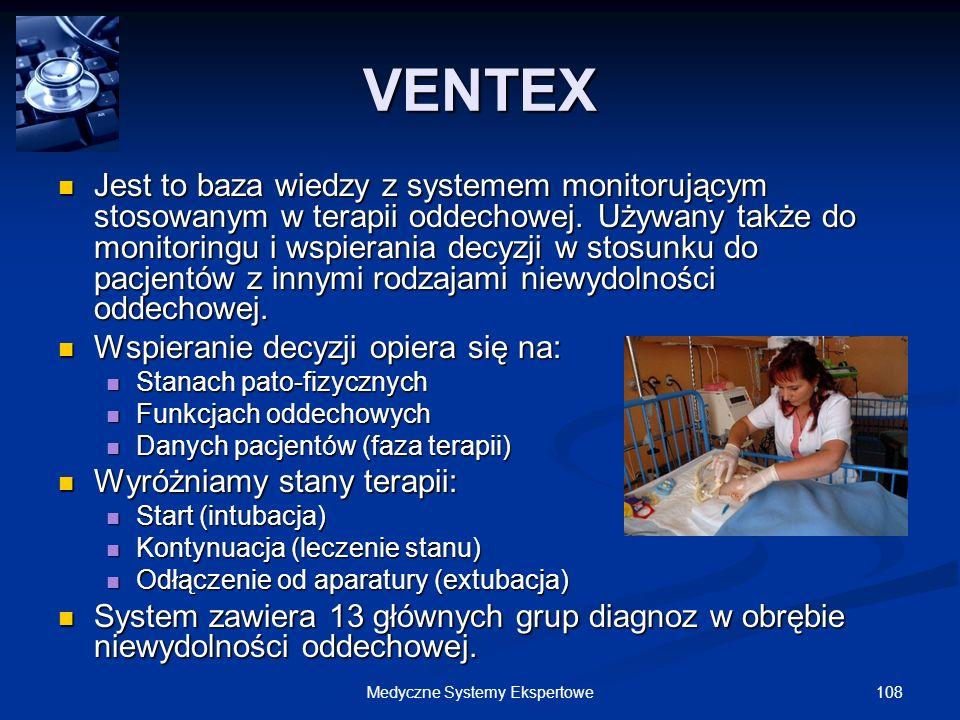 108Medyczne Systemy Ekspertowe VENTEX Jest to baza wiedzy z systemem monitorującym stosowanym w terapii oddechowej. Używany także do monitoringu i wsp