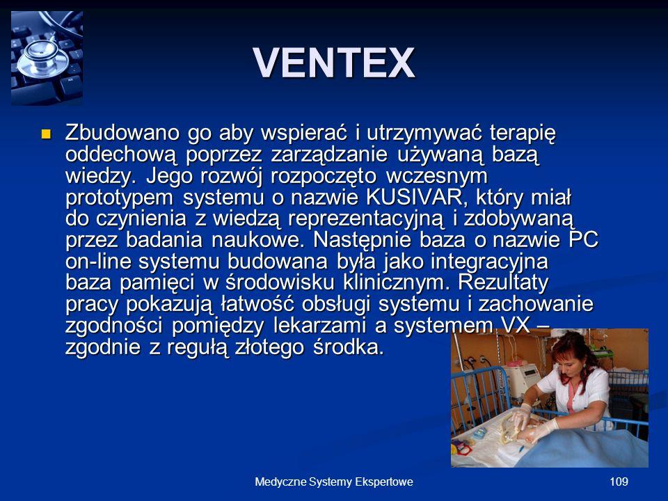 109Medyczne Systemy Ekspertowe VENTEX Zbudowano go aby wspierać i utrzymywać terapię oddechową poprzez zarządzanie używaną bazą wiedzy. Jego rozwój ro