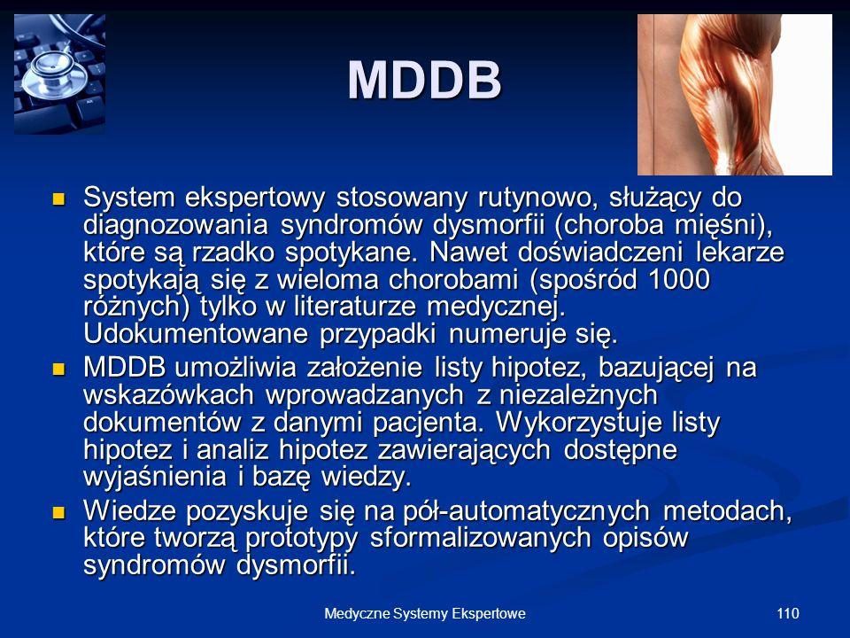 110Medyczne Systemy Ekspertowe MDDB System ekspertowy stosowany rutynowo, służący do diagnozowania syndromów dysmorfii (choroba mięśni), które są rzad