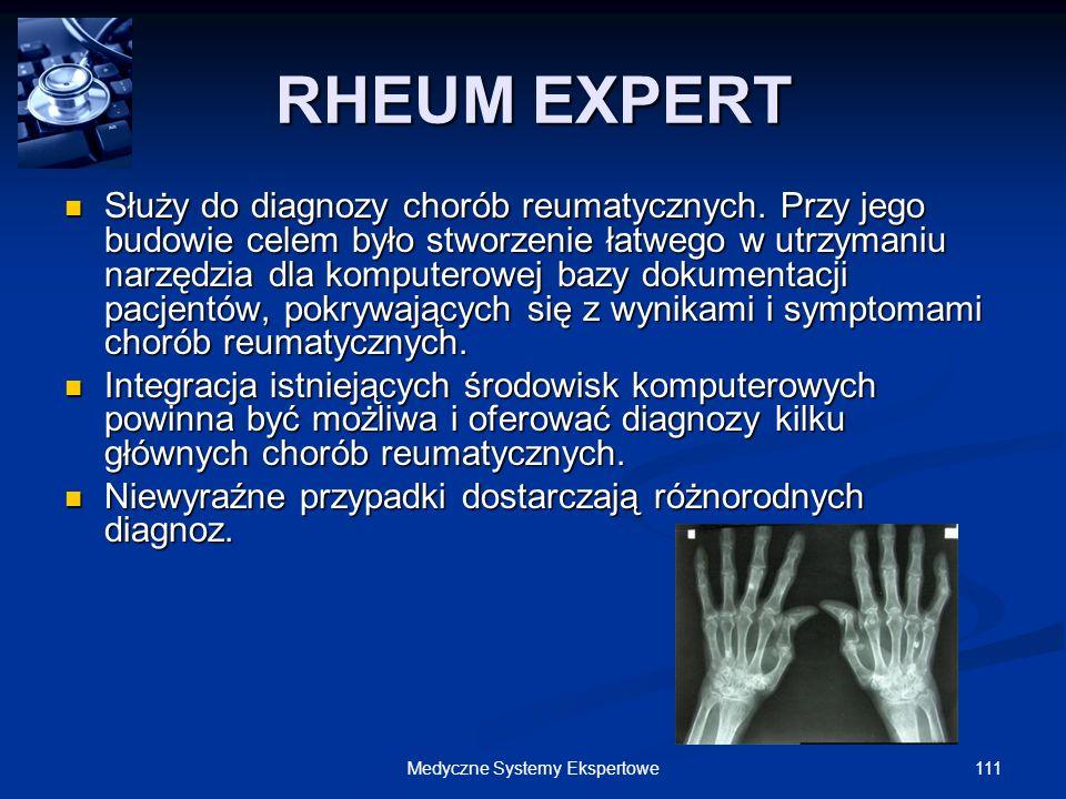 111Medyczne Systemy Ekspertowe RHEUM EXPERT Służy do diagnozy chorób reumatycznych. Przy jego budowie celem było stworzenie łatwego w utrzymaniu narzę