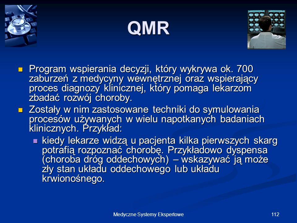 112Medyczne Systemy Ekspertowe QMR Program wspierania decyzji, który wykrywa ok. 700 zaburzeń z medycyny wewnętrznej oraz wspierający proces diagnozy