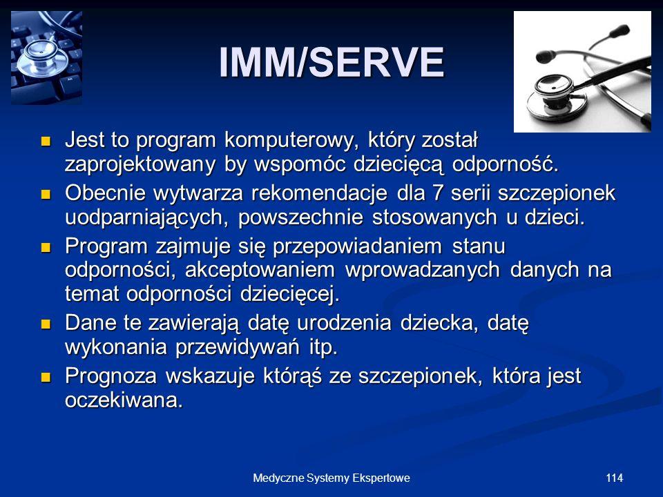 114Medyczne Systemy Ekspertowe IMM/SERVE Jest to program komputerowy, który został zaprojektowany by wspomóc dziecięcą odporność. Jest to program komp