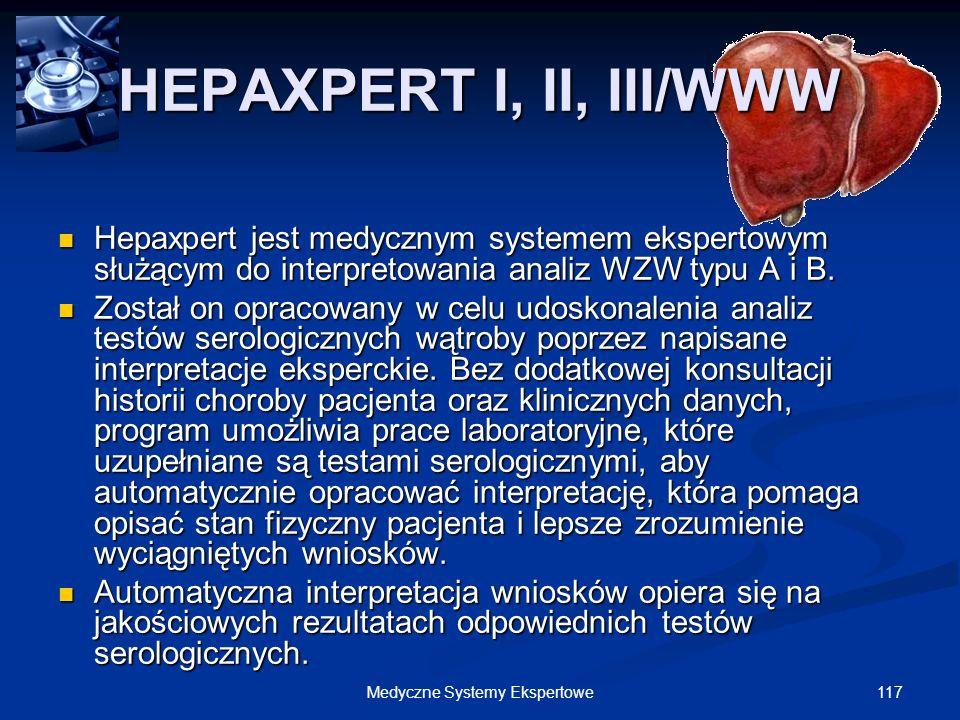 117Medyczne Systemy Ekspertowe HEPAXPERT I, II, III/WWW Hepaxpert jest medycznym systemem ekspertowym służącym do interpretowania analiz WZW typu A i