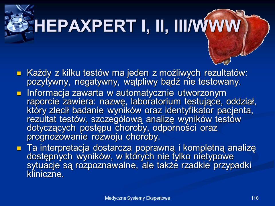 118Medyczne Systemy Ekspertowe HEPAXPERT I, II, III/WWW Każdy z kilku testów ma jeden z możliwych rezultatów: pozytywny, negatywny, wątpliwy bądź nie