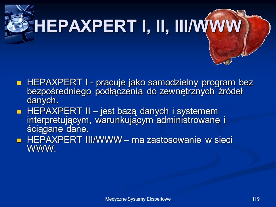 119Medyczne Systemy Ekspertowe HEPAXPERT I, II, III/WWW HEPAXPERT I - pracuje jako samodzielny program bez bezpośredniego podłączenia do zewnętrznych