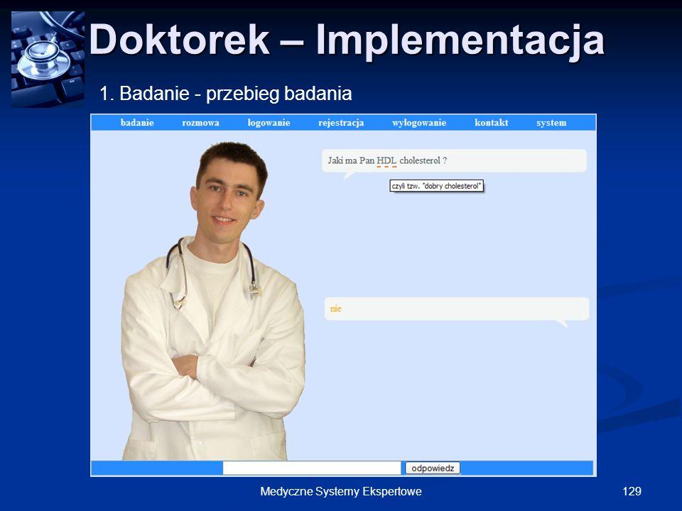 129Medyczne Systemy Ekspertowe Doktorek – Implementacja Doktorek – Implementacja 1. Badanie - przebieg badania